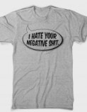 Tshirt-Factory: I HATE YOUR NEGATIVE SHIT